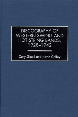 Discography of Western Swing and Hot String Bands, 1928-1942 - Discographies: Association for Recorded Sound Collections Discographic Reference (Hardback)