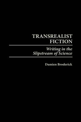 Transrealist Fiction: Writing in the Slipstream of Science (Hardback)