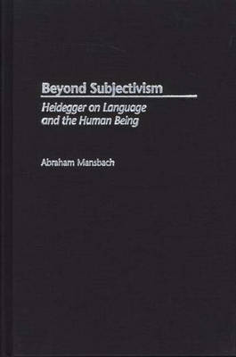 Beyond Subjectivism: Heidegger on Language and the Human Being (Hardback)