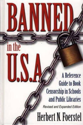 Banned in the U.S.A.: A Reference Guide to Book Censorship in Schools and Public Libraries, 2nd Edition (Hardback)