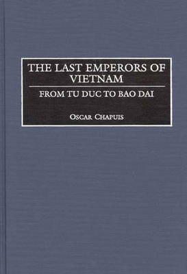 The Last Emperors of Vietnam: From Tu Duc to Bao Dai (Hardback)