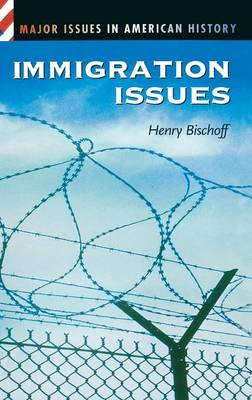 Immigration Issues - Major Issues in American History (Hardback)