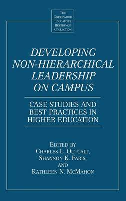 Developing Non-Hierarchical Leadership on Campus: Case Studies and Best Practices in Higher Education - The Greenwood Educators' Reference Collection (Hardback)