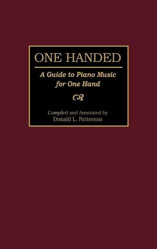 One Handed: A Guide to Piano Music for One Hand - Music Reference Collection (Hardback)