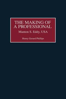 The Making of a Professional: Manton S. Eddy, USA (Hardback)