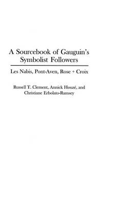 A Sourcebook of Gauguin's Symbolist Followers: Les Nabis, Pont-Aven, Rose + Croix - Art Reference Collection (Hardback)