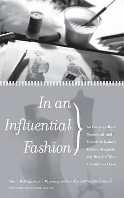 In an Influential Fashion: An Encyclopedia of Nineteenth- and Twentieth-Century Fashion Designers and Retailers Who Transformed Dress (Hardback)