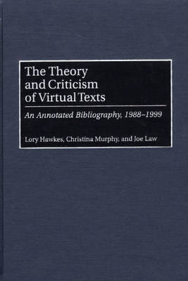 The Theory and Criticism of Virtual Texts: An Annotated Bibliography, 1988-1999 - Bibliographies and Indexes in Library and Information Science (Hardback)