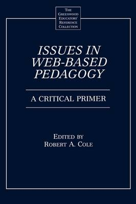 Issues in Web-Based Pedagogy: A Critical Primer - The Greenwood Educators' Reference Collection (Hardback)