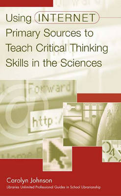 Using Internet Primary Sources to Teach Critical Thinking Skills in the Sciences (Paperback)