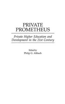 Private Prometheus: Private Higher Education and Development in the 21st Century (Hardback)