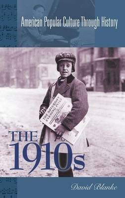 The 1910s - American Popular Culture Through History (Hardback)