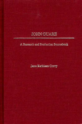 John Guare: A Research and Production Sourcebook - Modern Dramatists Research and Production Sourcebooks (Hardback)