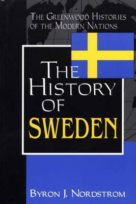 The History of Sweden - Greenwood Histories of the Modern Nations (Hardback)