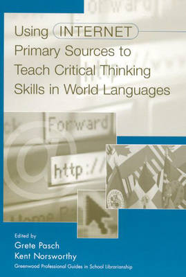 Using Internet Primary Sources to Teach Critical Thinking Skills in World Languages (Hardback)