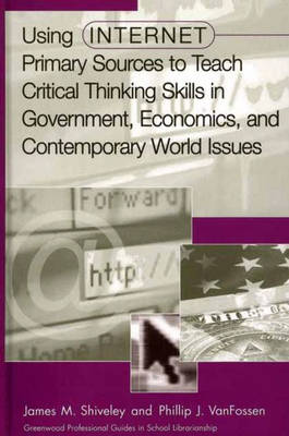 Using Internet Primary Sources to Teach Critical Thinking Skills in Government, Economics, and Contemporary World Issues (Hardback)