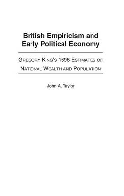British Empiricism and Early Political Economy: Gregory King's 1696 Estimates of National Wealth and Population (Hardback)