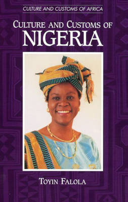 Culture and Customs of Nigeria - Cultures and Customs of the World (Hardback)
