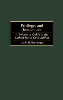 Privileges and Immunities: A Reference Guide to the United States Constitution (Hardback)