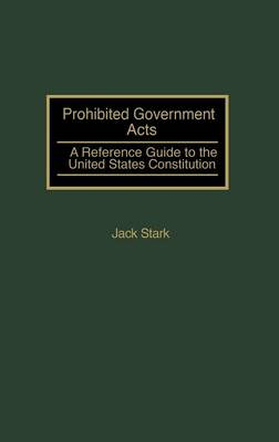 Prohibited Government Acts: A Reference Guide to the United States Constitution (Hardback)