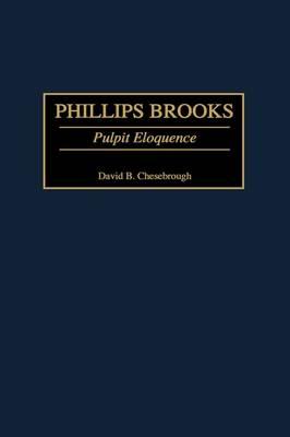 Phillips Brooks: Pulpit Eloquence - Great American Orators (Hardback)