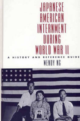 Japanese American Internment during World War II: A History and Reference Guide (Hardback)