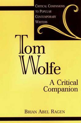 Tom Wolfe: A Critical Companion - Critical Companions to Popular Contemporary Writers (Hardback)