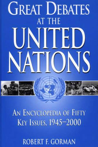 Great Debates at the United Nations: An Encyclopedia of Fifty Key Issues, 1945-2000 (Hardback)