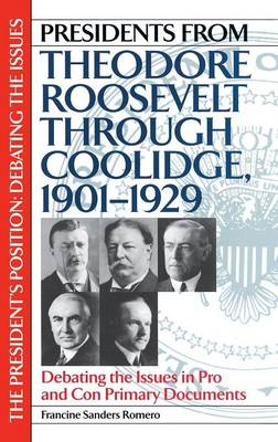 Presidents from Theodore Roosevelt through Coolidge, 1901-1929: Debating the Issues in Pro and Con Primary Documents - The President's Position: Debating the Issues (Hardback)