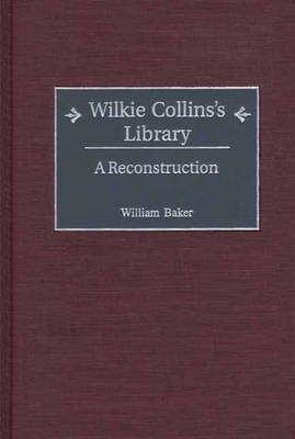 Wilkie Collins's Library: A Reconstruction - Bibliographies and Indexes in World Literature (Hardback)