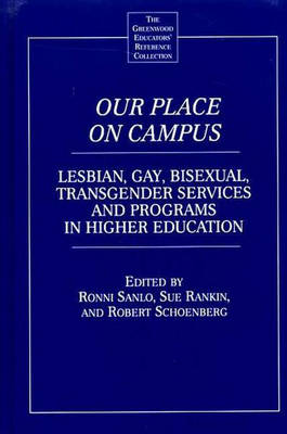 Our Place on Campus: Lesbian, Gay, Bisexual, Transgender Services and Programs in Higher Education - The Greenwood Educators' Reference Collection (Hardback)