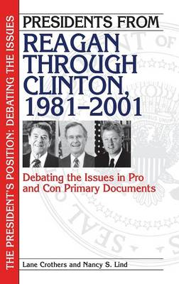 Presidents from Reagan through Clinton, 1981-2001: Debating the Issues in Pro and Con Primary Documents - The President's Position: Debating the Issues (Hardback)