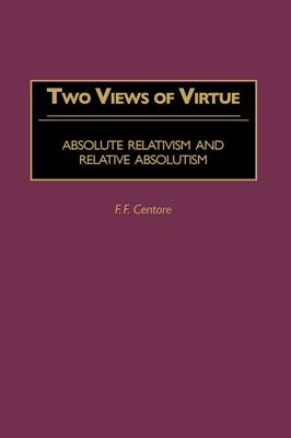 Two Views of Virtue: Absolute Relativism and Relative Absolutism (Hardback)