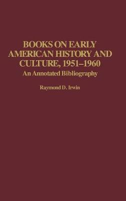 Books on Early American History and Culture, 1951-1960: An Annotated Bibliography (Hardback)
