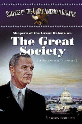 Shapers of the Great Debate on the Great Society: A Biographical Dictionary - Shapers of the Great American Debates (Hardback)