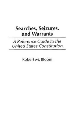 Searches, Seizures, and Warrants: A Reference Guide to the United States Constitution (Hardback)