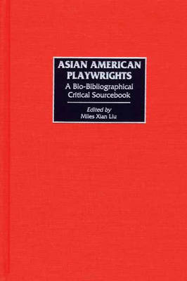 Asian American Playwrights: A Bio-Bibliographical Critical Sourcebook (Hardback)