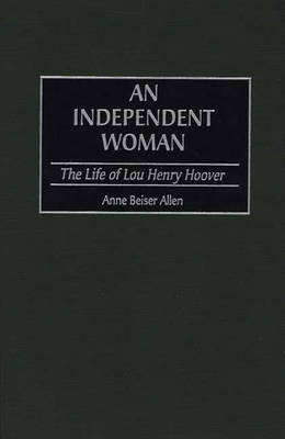 An Independent Woman: The Life of Lou Henry Hoover (Hardback)
