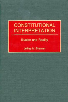 Constitutional Interpretation: Illusion and Reality (Hardback)