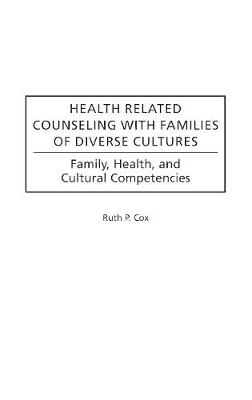 Health Related Counseling with Families of Diverse Cultures: Family, Health, and Cultural Competencies (Hardback)