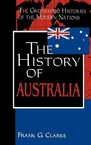 The History of Australia - Greenwood Histories of the Modern Nations (Hardback)