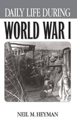 Daily Life During World War I - Daily Life (Hardback)