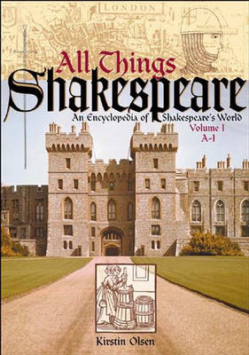 All Things Shakespeare [2 volumes]: An Encyclopedia of Shakespeare's World - All Things (Hardback)