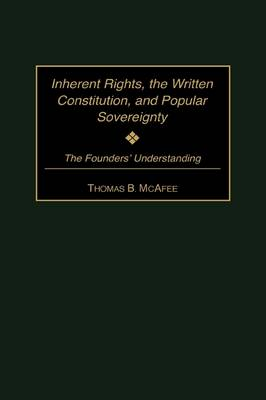 Inherent Rights, the Written Constitution, and Popular Sovereignty: The Founders' Understanding (Hardback)