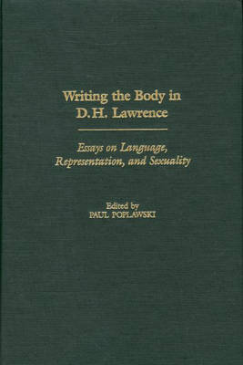 Writing the Body in D.H. Lawrence: Essays on Language, Representation, and Sexuality (Hardback)