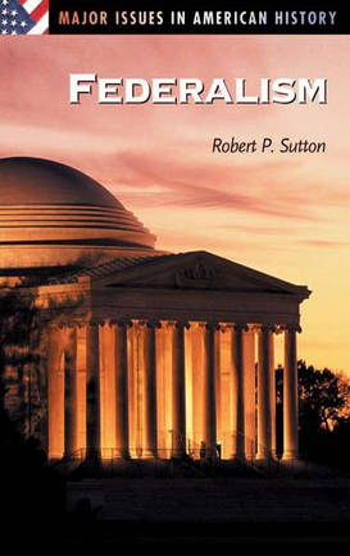 Federalism - Major Issues in American History (Hardback)