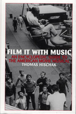 Film It with Music: An Encyclopedic Guide to the American Movie Musical (Hardback)