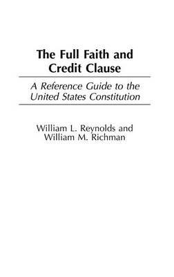 The Full Faith and Credit Clause: A Reference Guide to the United States Constitution (Hardback)