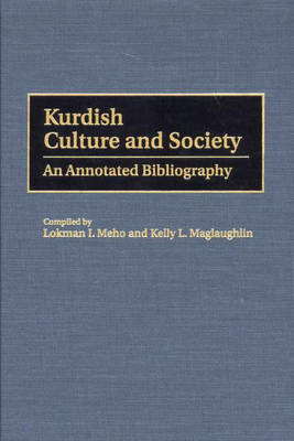 Kurdish Culture and Society: An Annotated Bibliography - Bibliographies and Indexes in Ethnic Studies (Hardback)