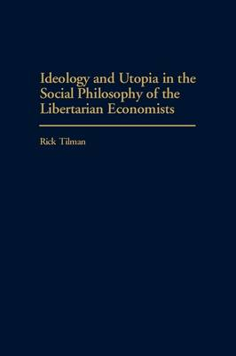 Ideology and Utopia in the Social Philosophy of the Libertarian Economists (Hardback)
